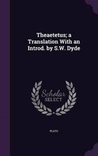 Theaetetus; A Translation with an Introd. by S.W. Dyde