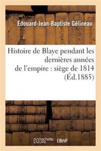 Histoire de Blaye Pendant Les Dernieres Annees de L'Empire