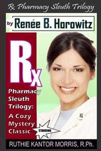 The RX Pharmacy Sleuth Trilogy, a Cozy Mystery Classic: A Legend Is Born - Ruthie Kantor Morris or Rkm, R.PH.