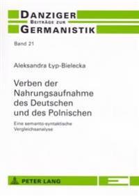 Verben Der Nahrungsaufnahme Des Deutschen Und Des Polnischen: Eine Semanto-Syntaktische Vergleichsanalyse