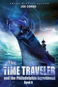 The Time Traveler and the Philadelphia Experiment: Book 6