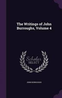 The Writings of John Burroughs, Volume 4