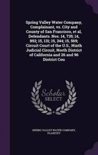 Spring Valley Water Company, Complainant, vs. City and County of San Francisco, et al, Defendants. Nos. 14, 735; 14, 892; 15, 131; 15, 344; 15, 569; Circuit Court of the U.S., Ninth Judicial Circuit, North District of California and 26 and 96 District Cou