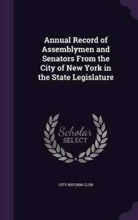 Annual Record of Assemblymen and Senators from the City of New York in the State Legislature