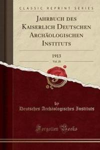 Jahrbuch Des Kaiserlich Deutschen Archaologischen Instituts, Vol. 28