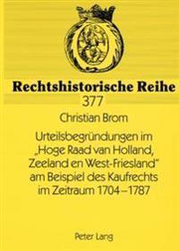 Urteilsbegruendungen Im «hoge Raad Van Holland, Zeeland En West-Friesland» Am Beispiel Des Kaufrechts Im Zeitraum 1704-1787