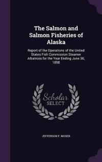The Salmon and Salmon Fisheries of Alaska