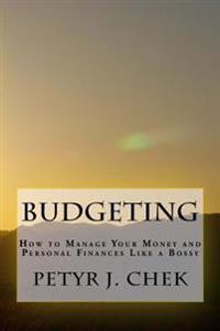 Budgeting: How to Manage Your Money and Personal Finances Like a Bossy