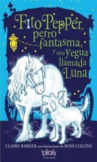 Fito Pepper Perro Fantasma y Una Yegua Llamada Luna / Knitbone Pepper Ghost Dog and a Horse Called Moon