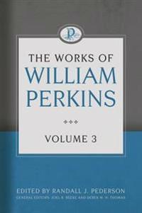 The Works of William Perkins, Volume 3