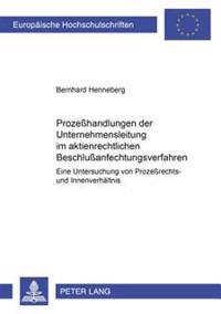 Prozeßhandlungen Der Unternehmensleitung Im Aktienrechtlichen Beschlußanfechtungsverfahren: Eine Untersuchung Von Prozeßrechts- Und Innenverhaeltnis