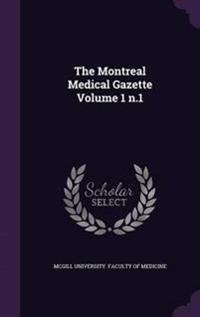 The Montreal Medical Gazette Volume 1 N.1
