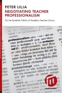 Negotiating teacher professionalism : on the symbolic politics of Sweden's teacher unions