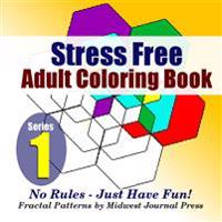 Stress Free Adult Coloring Book (Series 1): Fractal Patterns