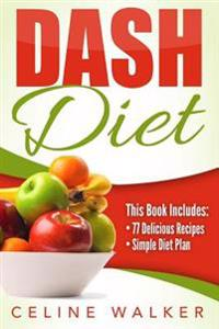 Dash Diet: 77+ Delicious Recipes with a Simple Diet Plan: 2 Books in 1