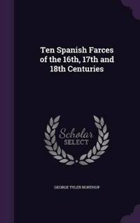 Ten Spanish Farces of the 16th, 17th and 18th Centuries