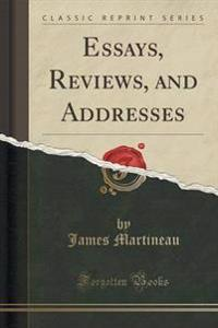 Essays, Reviews, and Addresses (Classic Reprint)