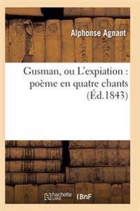 Gusman, Ou L'Expiation: Poeme En Quatre Chants