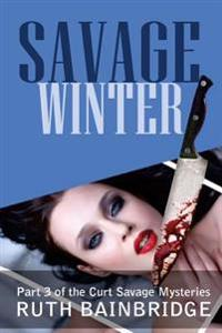 Savage Winter: Part 3 of the Curt Savage Mysteries