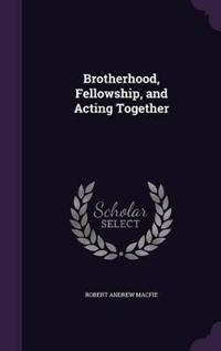 Brotherhood, Fellowship, and Acting Together