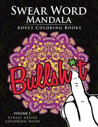 Swear Word Mandala Adults Coloring Book Volume 1: Sweary Coloring Book for Adults, Mandalas & Paisley Designs