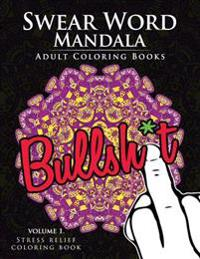 Swear Word Mandala Adults Coloring Book Volume 1: Sweary Coloring Book for Adults, Mandalas & Paisley Designs