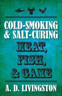 Cold-Smoking & Salt-Curing Meat, Fish, & Game