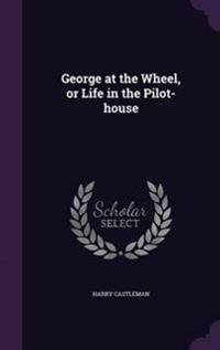 George at the Wheel, or Life in the Pilot-House