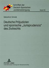 Deutsche Praejudizien Und Spanische «jurisprudencia» Des Zivilrechts: Eine Vergleichende Gegenueberstellung