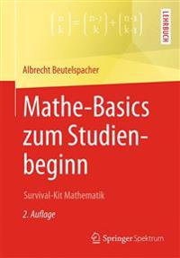 Mathe-Basics Zum Studienbeginn: Survival-Kit Mathematik