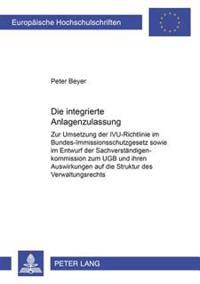Die Integrierte Anlagenzulassung: Zur Umsetzung Der Ivu-Richtlinie Im Bundes-Immissionsschutzgesetz Sowie Im Entwurf Der Sachverstaendigenkommission Z