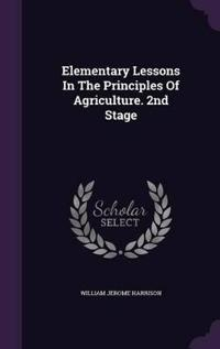 Elementary Lessons in the Principles of Agriculture. 2nd Stage