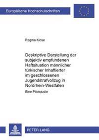 Deskriptive Darstellung Der Subjektiv Empfundenen Haftsituation Maennlicher Tuerkischer Inhaftierter Im Geschlossenen Jugendstrafvollzug in Nordrhein-