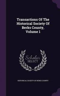 Transactions of the Historical Society of Berks County, Volume 1