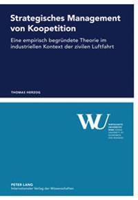 Strategisches Management Von Koopetition: Eine Empirisch Begruendete Theorie Im Industriellen Kontext Der Zivilen Luftfahrt