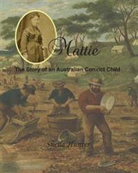 Mattie.: The Story of an Australian Convict Child