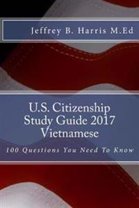 U.S. Citizenship Study Guide - Vietnamese: 100 Questions You Need to Know