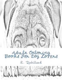 Adult Coloring Books for Dog Lovers: 50 Highly Detailed Adult Coloring Pages for Stress Relief