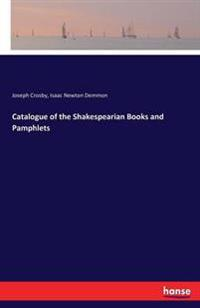 Catalogue of the Shakespearian Books and Pamphlets