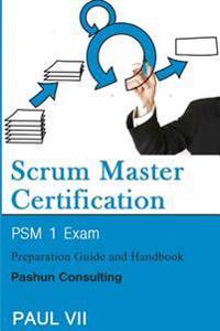 Scrum Master Certification: Psm Exam: Preparation Guide and Handbook