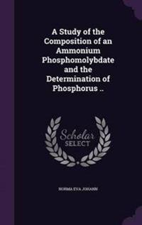 A Study of the Composition of an Ammonium Phosphomolybdate and the Determination of Phosphorus ..