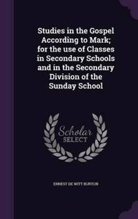 Studies in the Gospel According to Mark, for the Use of Classes in Secondary Schools and in the Secondary Division of the Sunday School