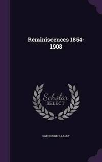 Reminiscences 1854-1908