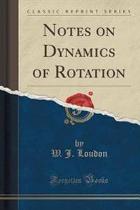 Notes on Dynamics of Rotation (Classic Reprint)