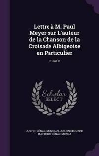 Lettre A M. Paul Meyer Sur L'Auteur de La Chanson de La Croisade Albigeoise En Particulier