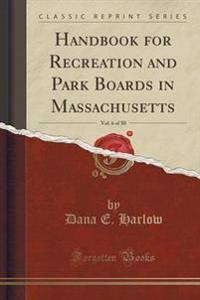 Handbook for Recreation and Park Boards in Massachusetts, Vol. 6 of 50 (Classic Reprint)