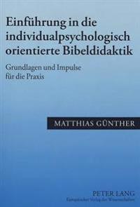 Einfuehrung in Die Individualpsychologisch Orientierte Bibeldidaktik: Grundlagen Und Impulse Fuer Die Praxis