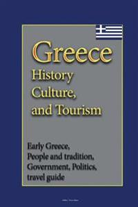 Greece History Culture, and Tourism: Early Greece, People and Tradition, Government, Politics, Travel Guide