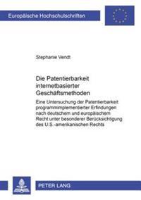 Die Patentierbarkeit Internetbasierter Geschaeftsmethoden: Eine Untersuchung Der Patentierbarkeit Programmimplementierter Erfindungen Nach Deutschem U