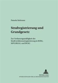 Strafregistrierung Und Grundgesetz: Zur Verfassungsmaeßigkeit Der Straf(verfahrens)Registrierung in Bzrg, Stpo, Bkag Und Bgsg
